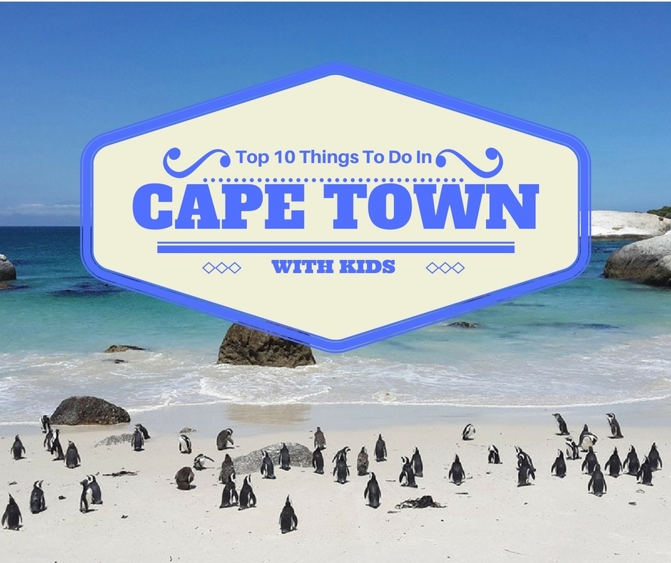 Top 10 Things to do in Cape Town with Kids